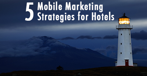 5 Mobile Marketing Strategies for Hotels