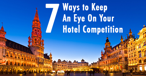 7 ways to keep an eye on your hotel competiton